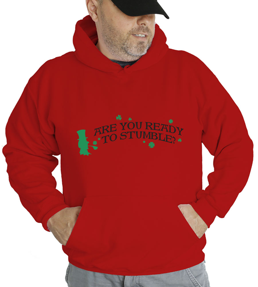 Saint Patrick's Day Are You Ready to Stumble Hooded Sweatshirt