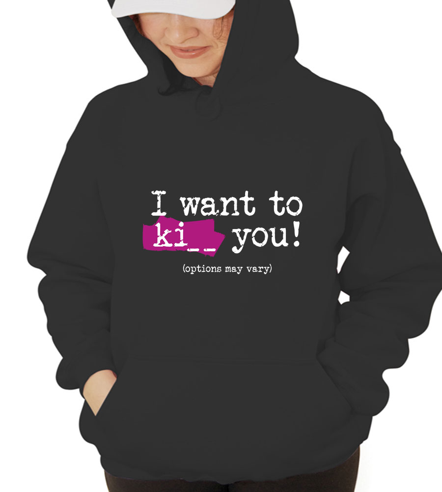 I Want to Ki.. (Options May Vary) Hooded Sweatshirt
