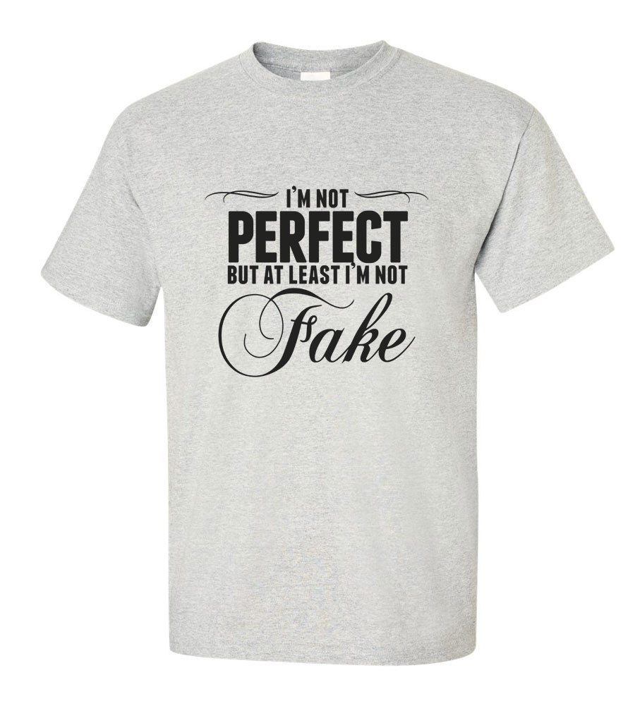 I'm Not Perfect But At Least I'm Not Fake