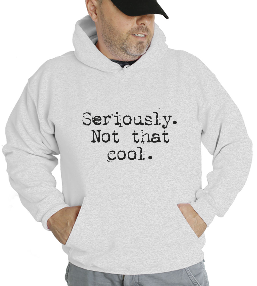 Seriously. Not That Cool. Hooded Sweatshirt
