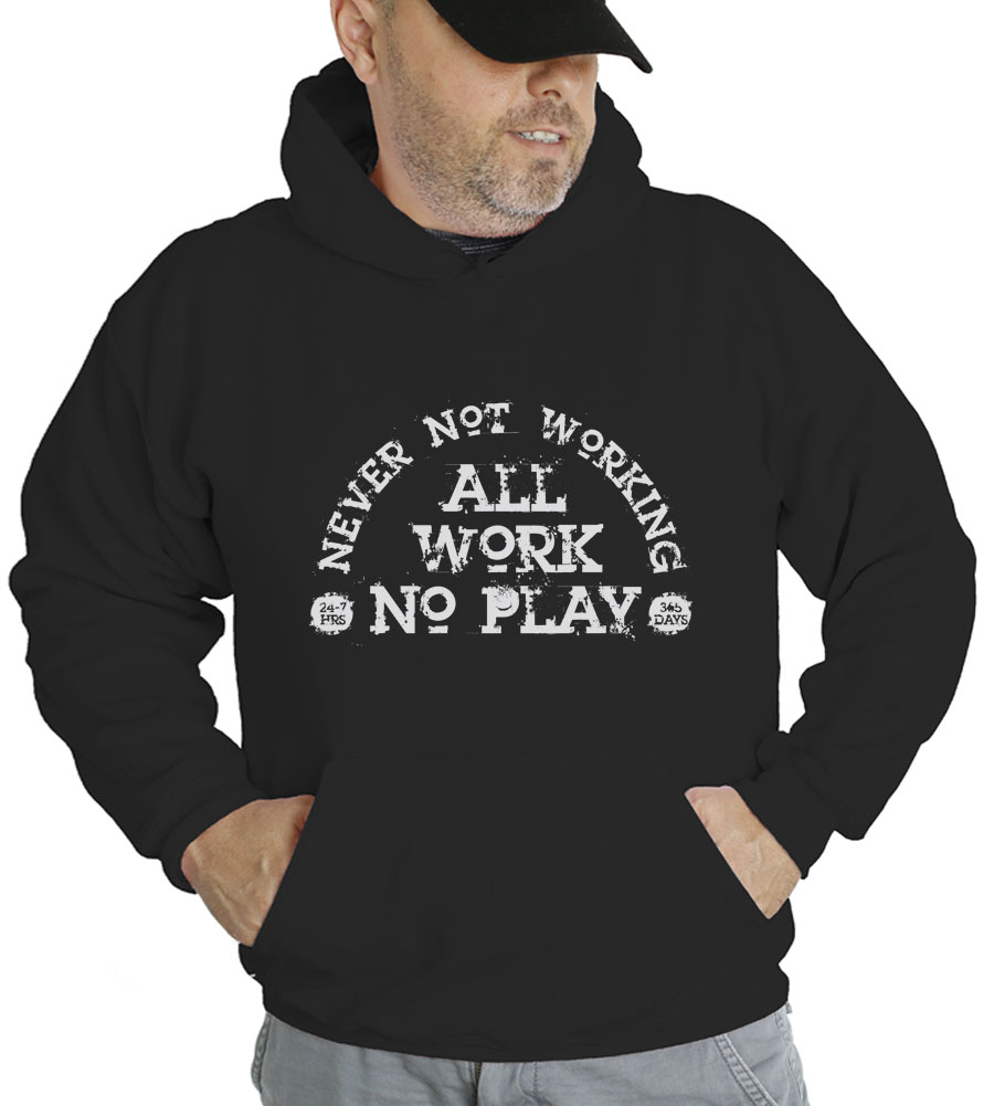 Never Not working All Work No Play Hooded Sweatshirt