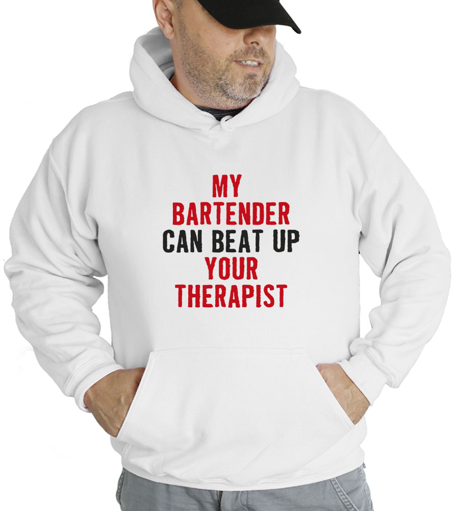My Bartender Can Beat Up Your Therapist Hooded Sweatshirt