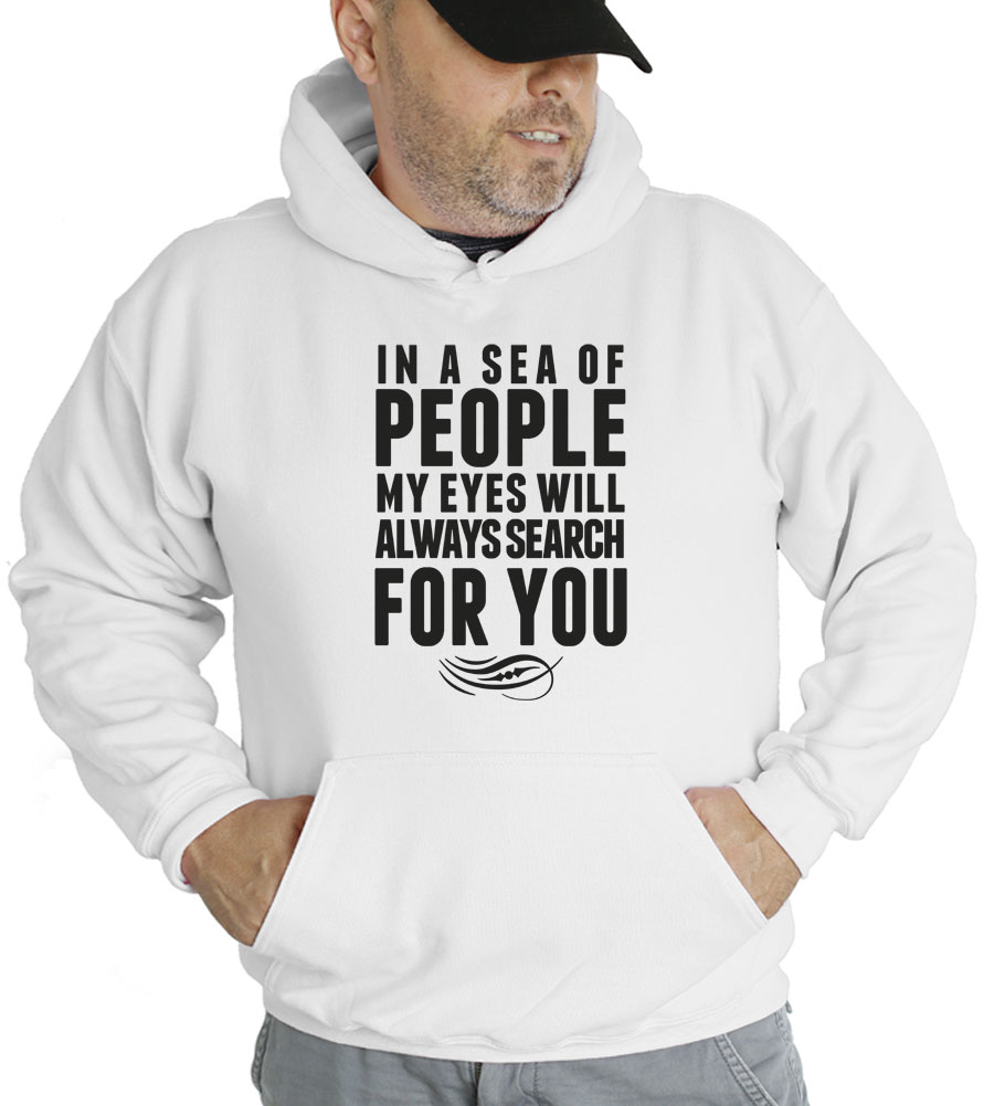 In A Sea Of People My Eyes Will Always Search For You Hooded Sweatshirt