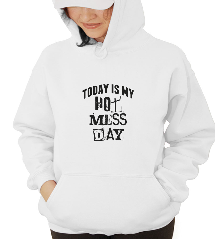 Today Is My Hot Mess Day Hooded Sweatshirt
