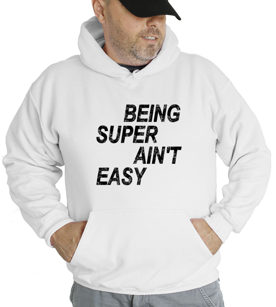 Being Super Ain't Easy Hooded Sweatshirt