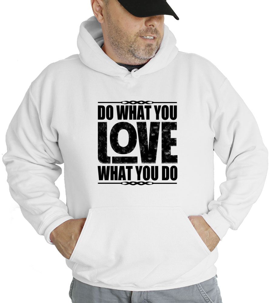 Do What You Love What You Do Hooded Sweatshirt