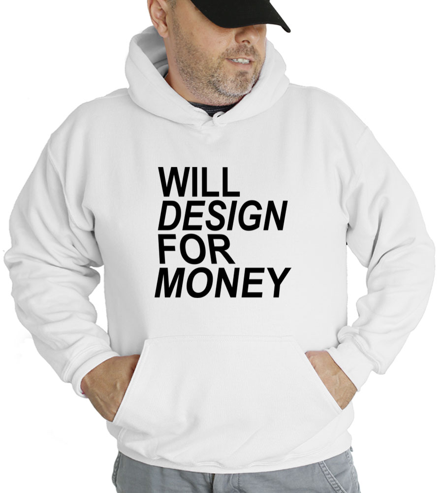 Will Design For Money Hooded Sweatshirt