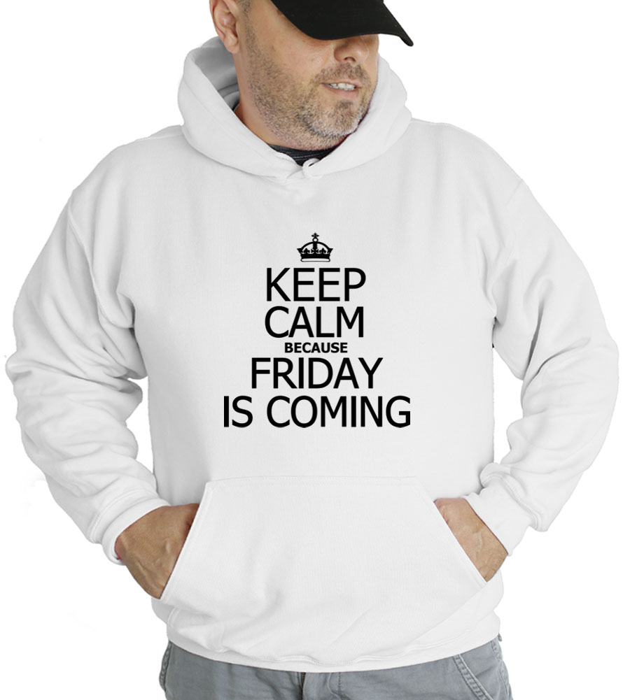 Keep Calm Because Friday Is Coming Hooded Sweatshirt