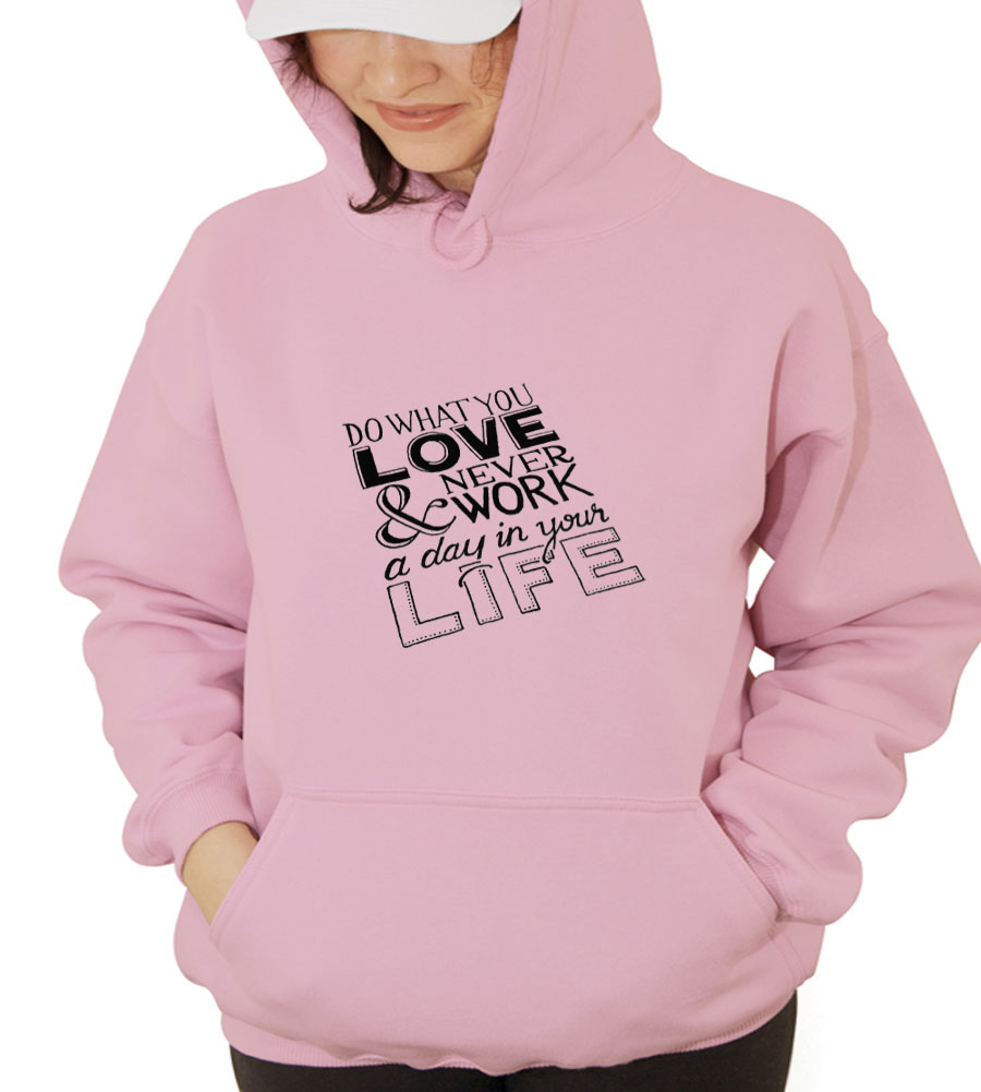 Do What You Love & Never Work A Day In Your Life Hooded Sweatshirt