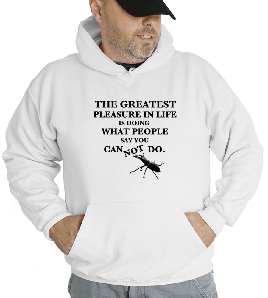 The Greatest Pleasure In Life Is Doing What People Say You Can Not Do Hooded Sweatshirt
