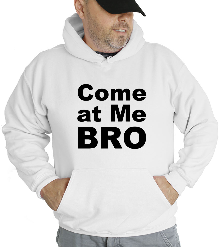 Come At Me Bro Hooded Sweatshirt