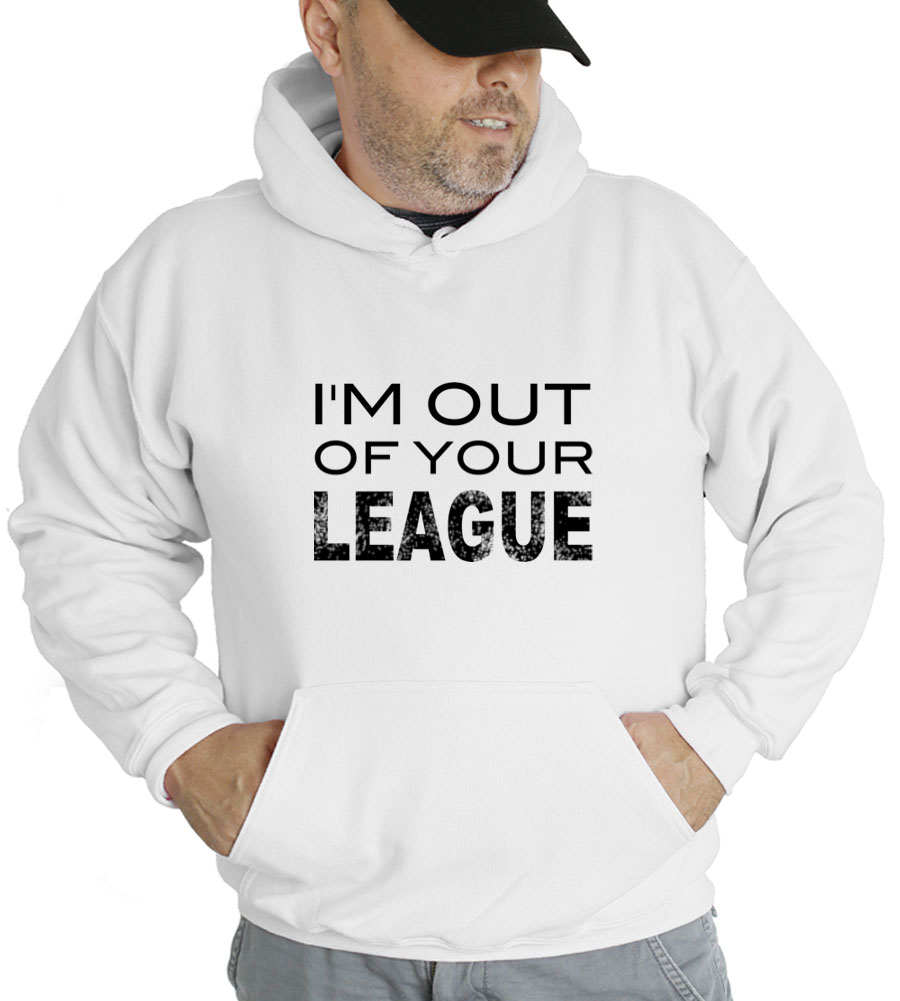 I'm Out Of Your League Hooded Sweatshirt