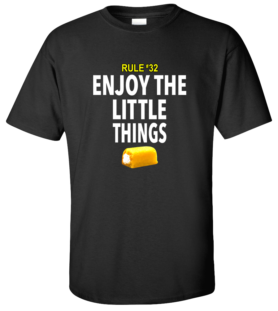Rule 32 Enjoy The Little Things T-shirt Funny Twinkies Tee