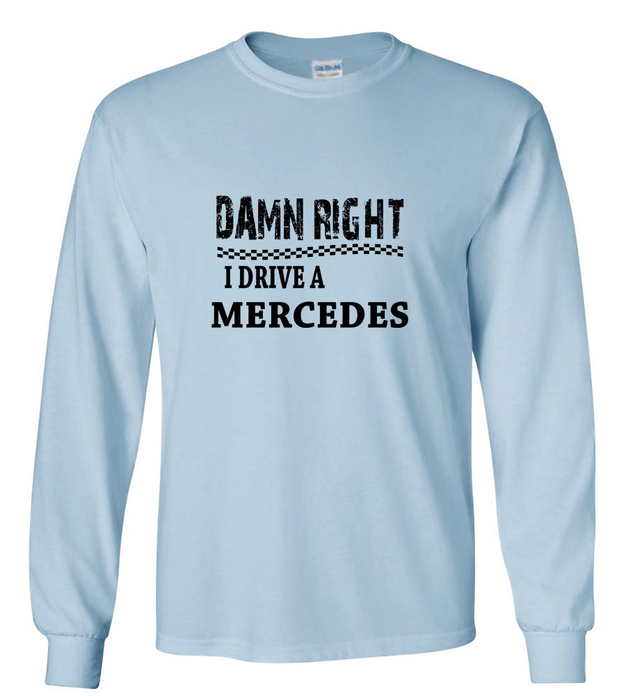 Damn Right I Drive A Mercedes Long Sleeve T-Shirt