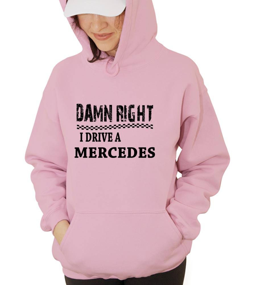 Damn Right I Drive A Mercedes Hooded Sweatshirt