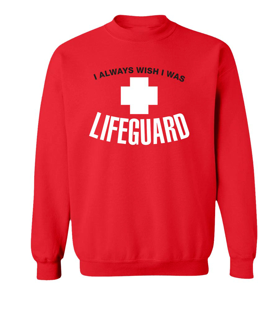 I Always Wish I Was Lifeguard Crew Neck Sweatshirt