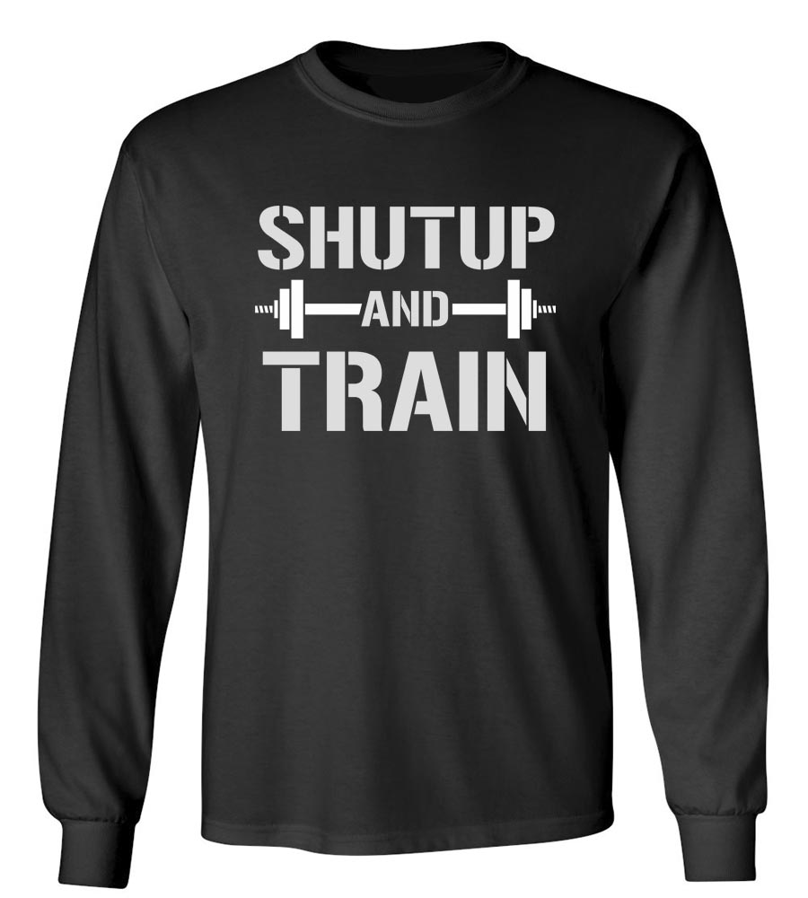 Shut Up And Train Long Sleeve T-Shirt