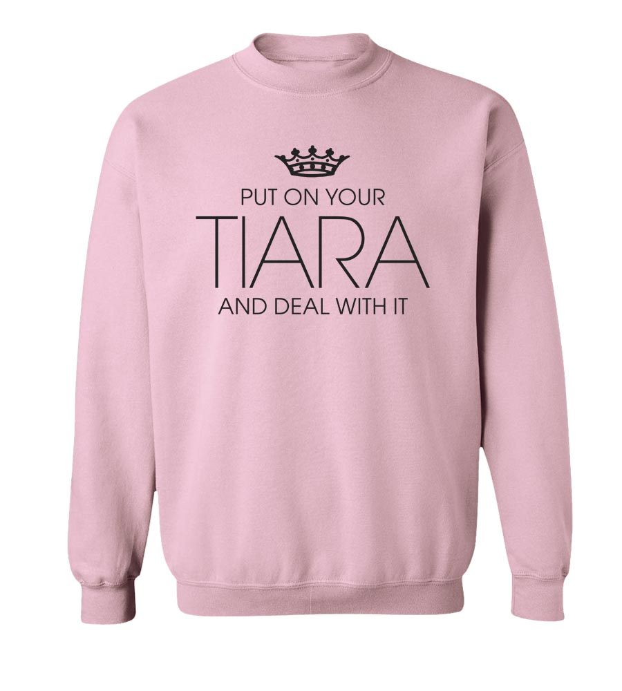 Put On Your Tiara And Deal With It Crew Neck Sweatshirt