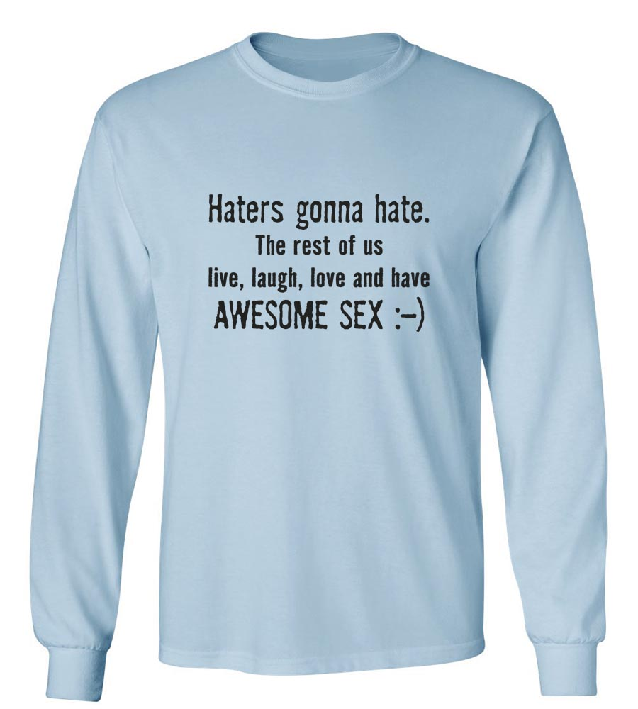 Haters Gonna Hate - Awesome Sex Long Sleeve T-Shirt