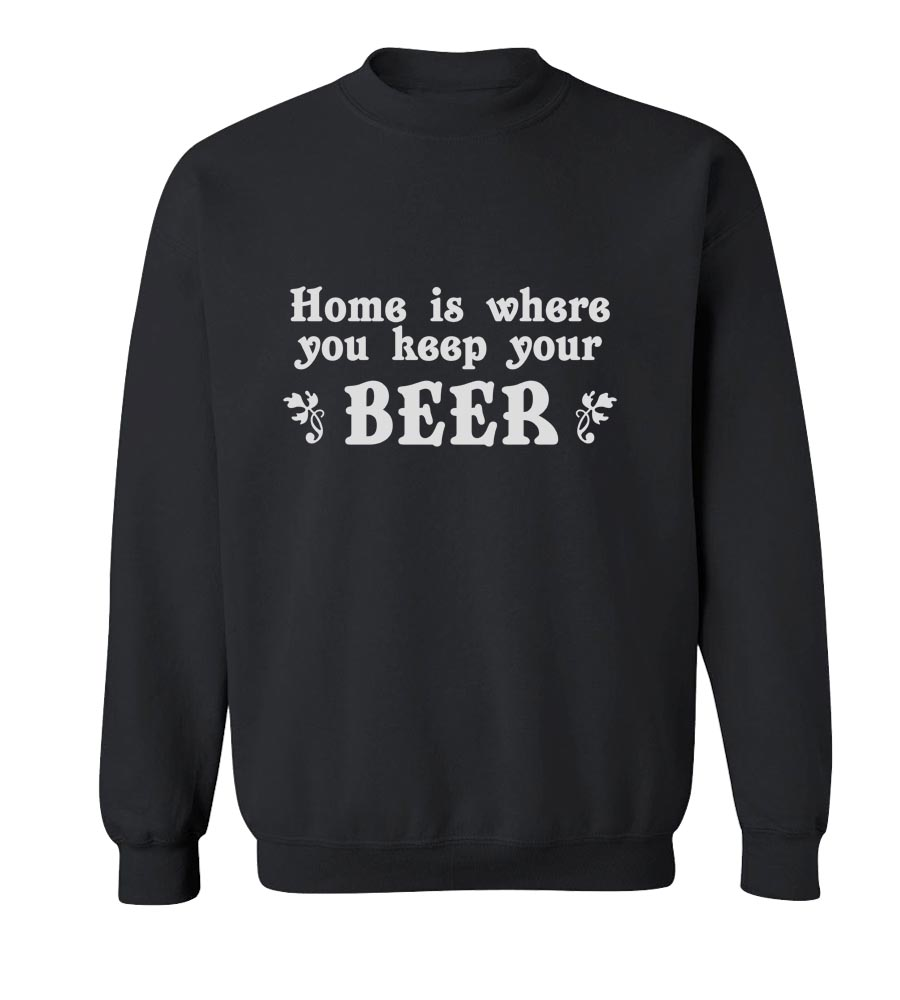 Home Is Where You Keep Your Beer Crew Neck Sweatshirt