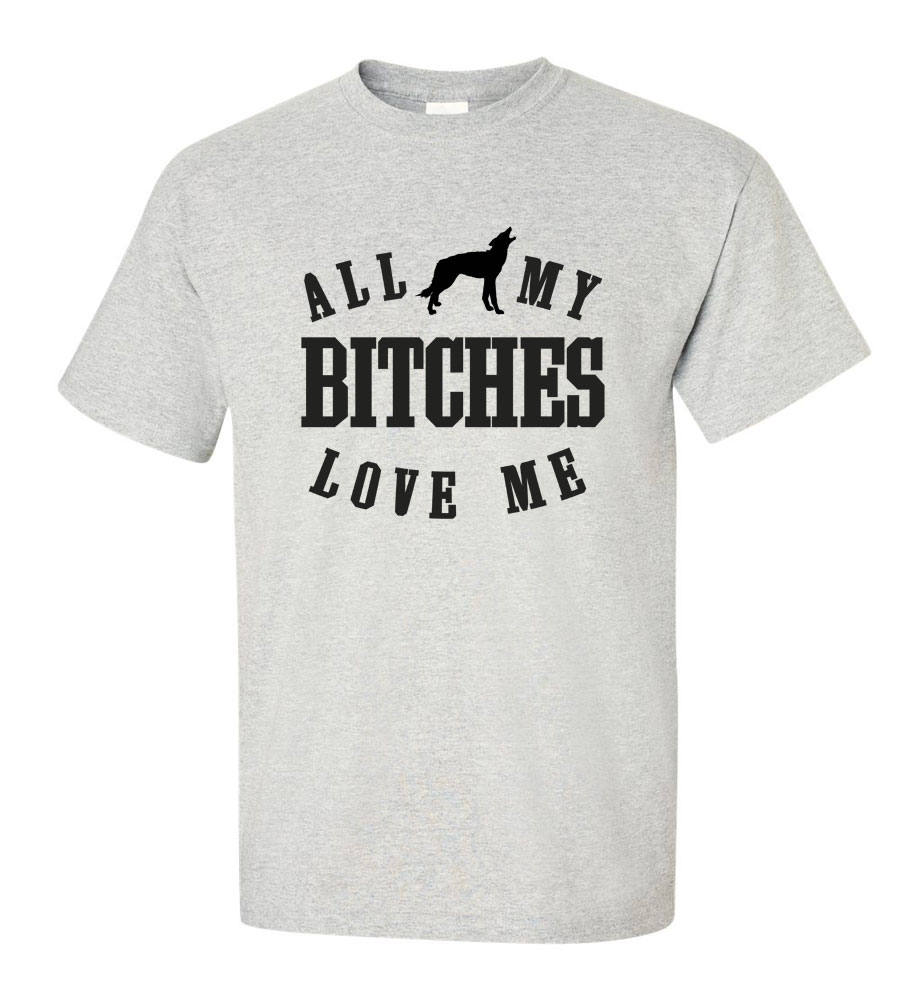 All My Bitches Love Me T-Shirt