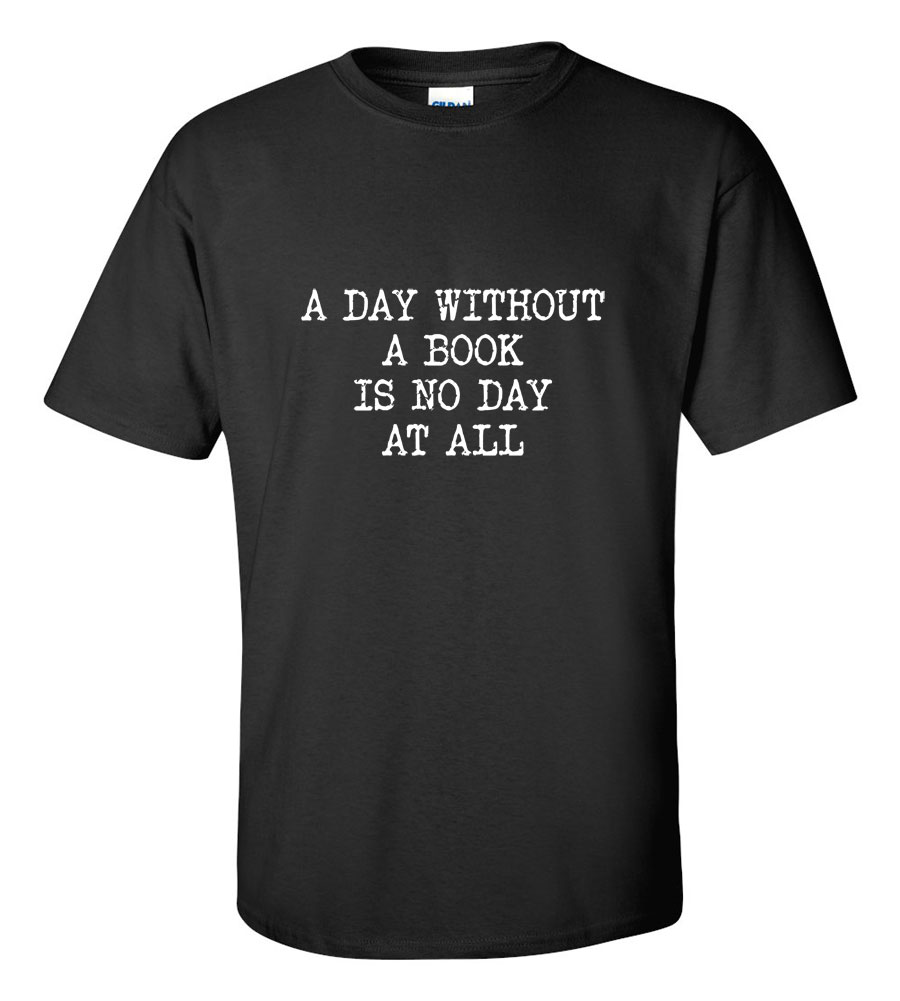 A Day Without A Book T-Shirt