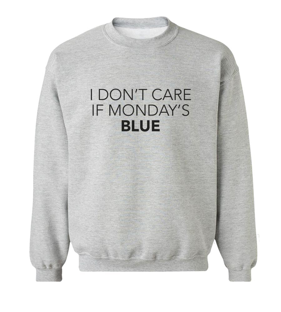 I Don't Care If Monday's Blue  Crew Neck Sweatshirt
