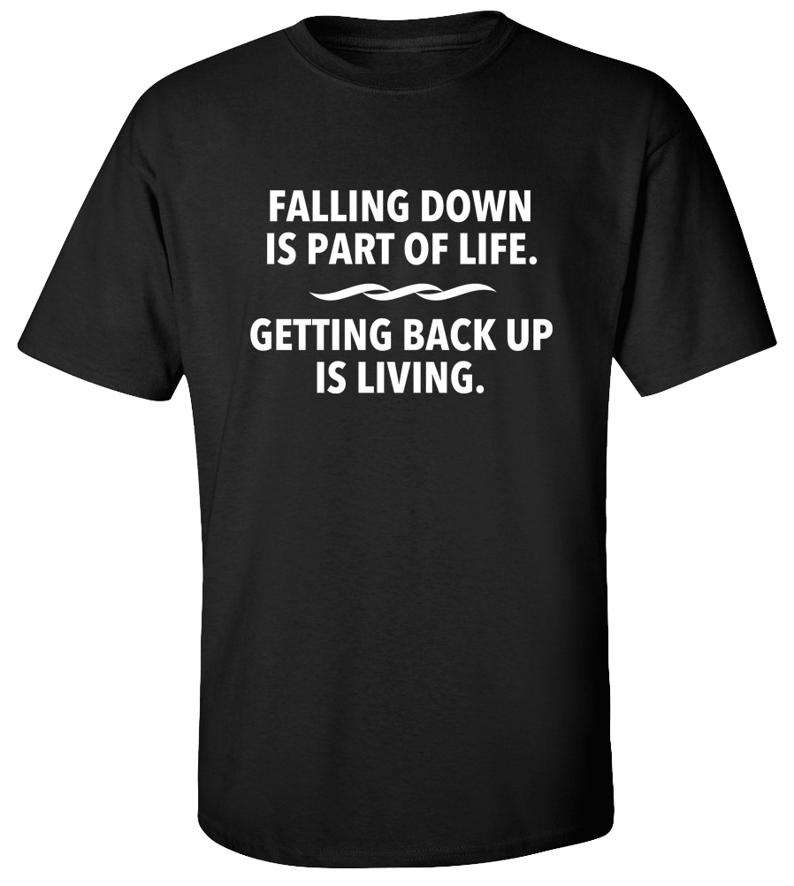 Falling Down Is Part Of Life Getting Back Up Is Living Workout T-shirt Gym Tee