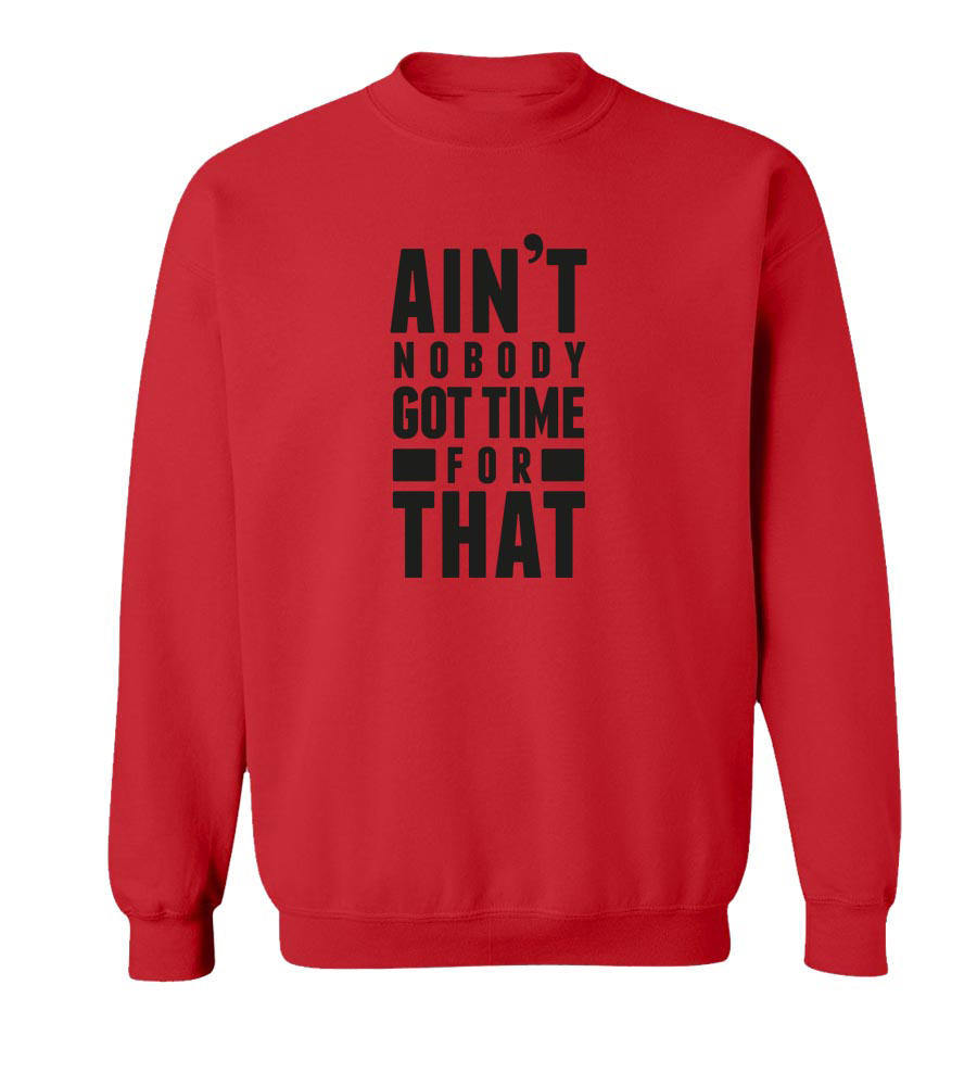 Ain't Nobody Got Time For That Crew Neck Sweatshirt