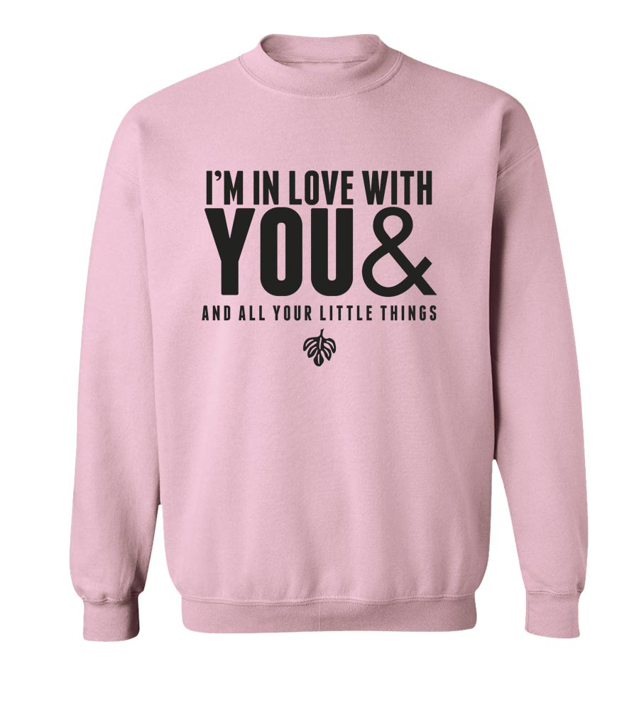 I'm In Love With You & All Your Little Things Crew Neck Sweatshirt