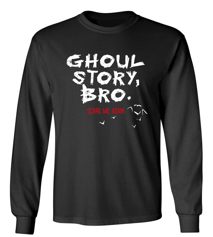 Ghoul Story, Bro. Scare Me Again Long Sleeve T-Shirt