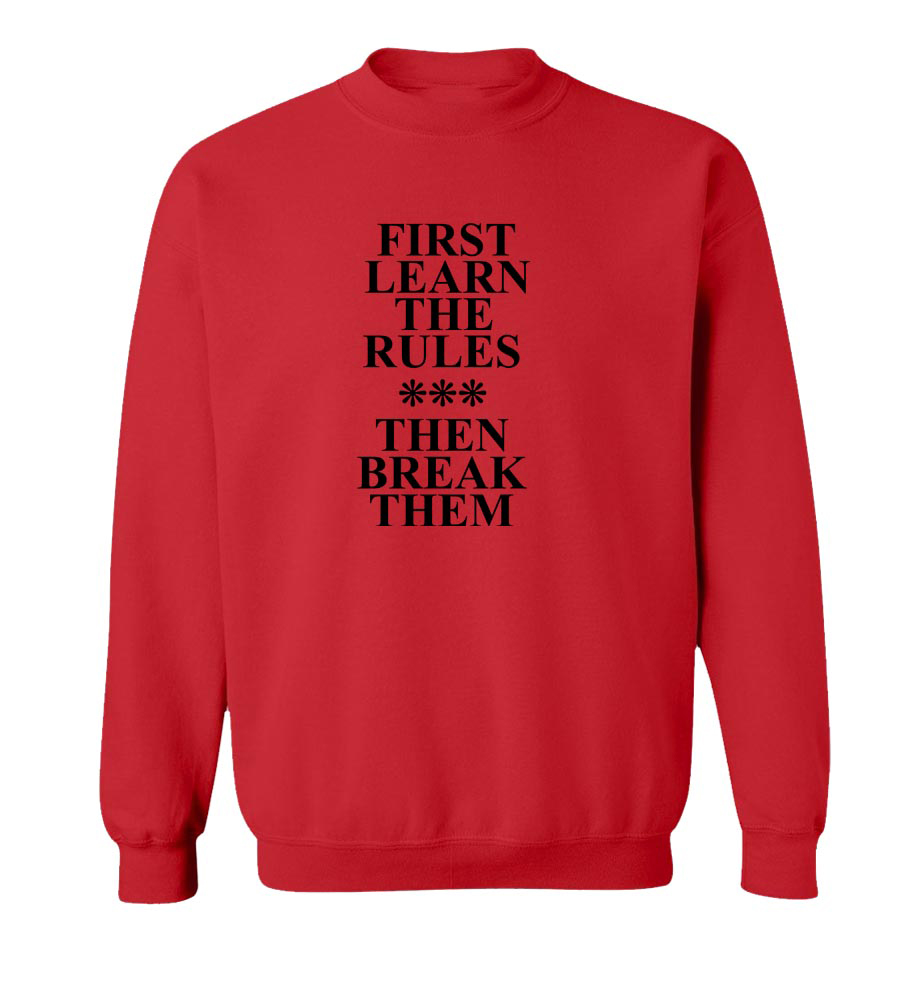 First Learn The Rules Then Break Them Crew Neck Sweatshirt