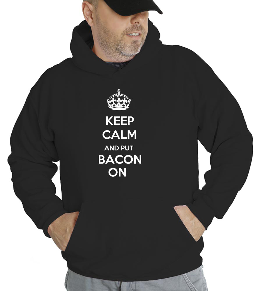 Keep Calm And Put Bacon On Hooded Sweatshirt