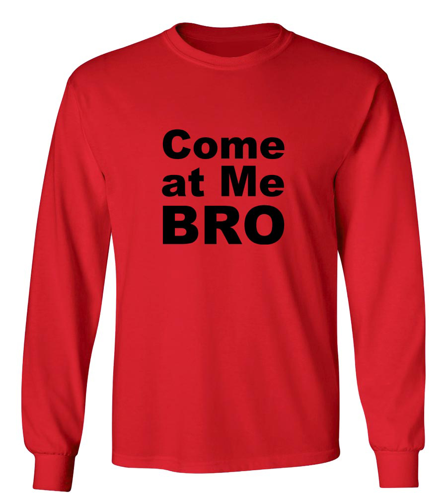 Come at Me BRO Long Sleeve T-Shirt