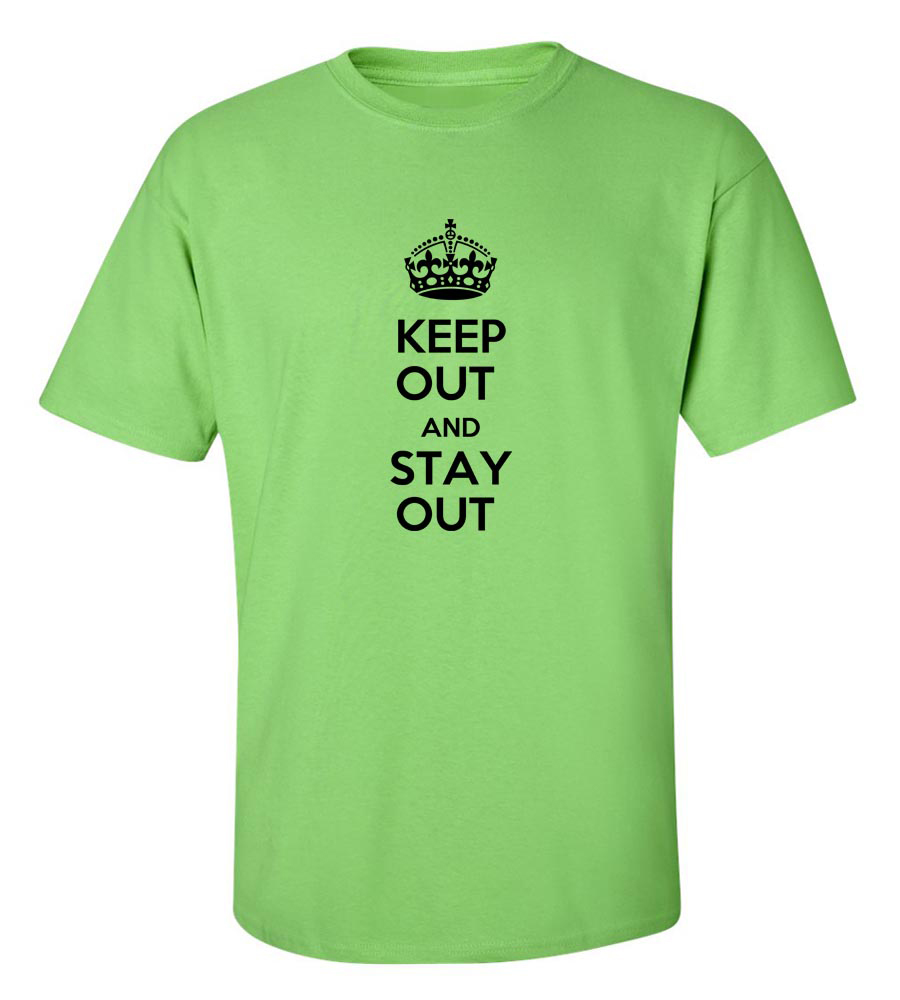 Keep Out And Stay Out  Funny T Shirt