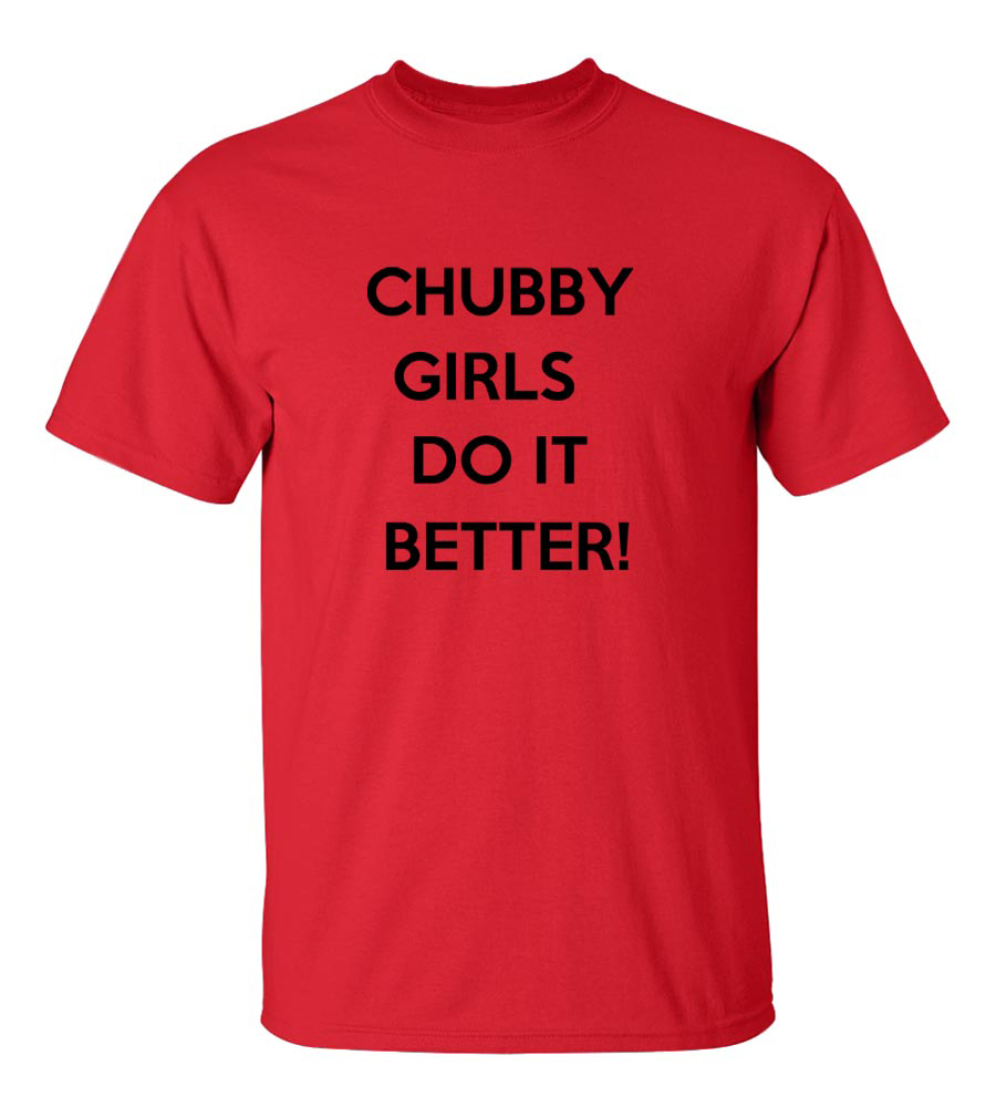 Chubby Girls Do It Better Funny T Shirt