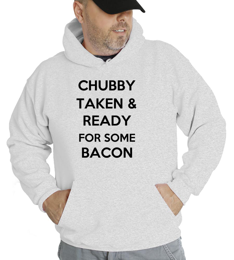 Chubby Taken and Ready for Some Bacon Hooded Sweatshirt
