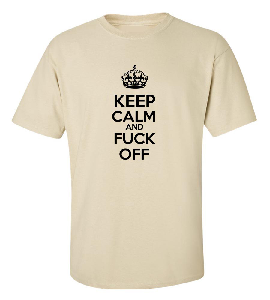 Keep Calm And Fuck Off  Funny T Shirt