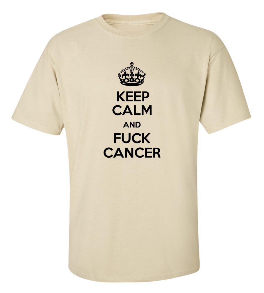 Keep Calm and Fuck Cancer Funny T Shirt