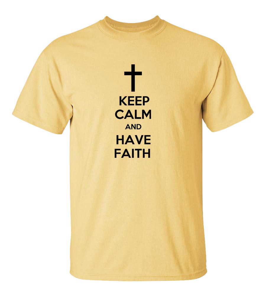 Keep Calm and Have Faith Funny T Shirt