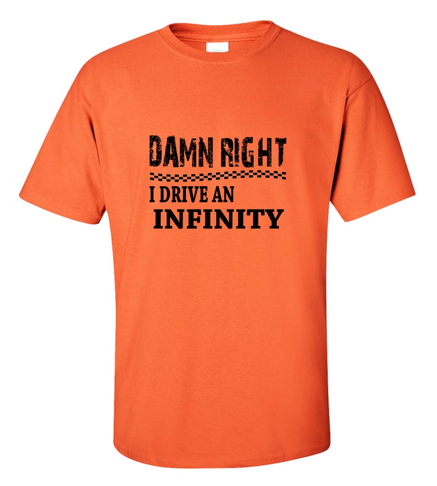 Damn Right I Drive An Infinity Funny T Shirt