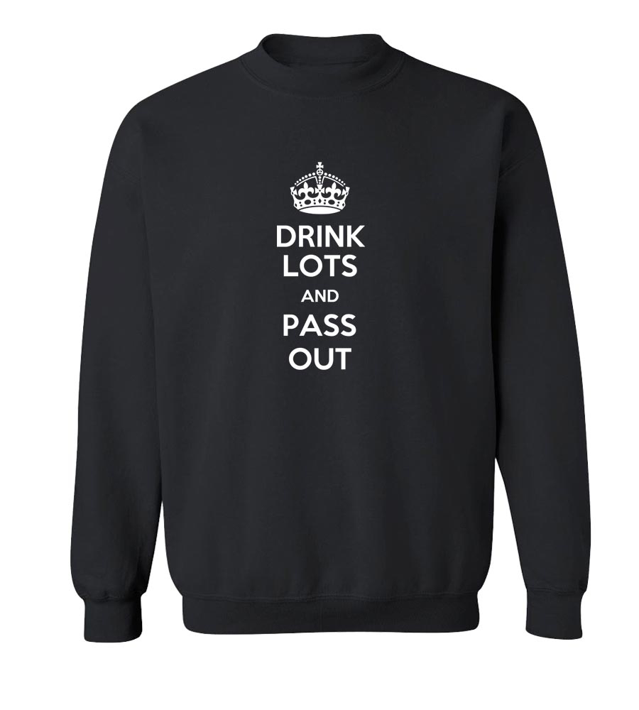 Drink Lots And Pass Out Crew Neck Sweatshirt