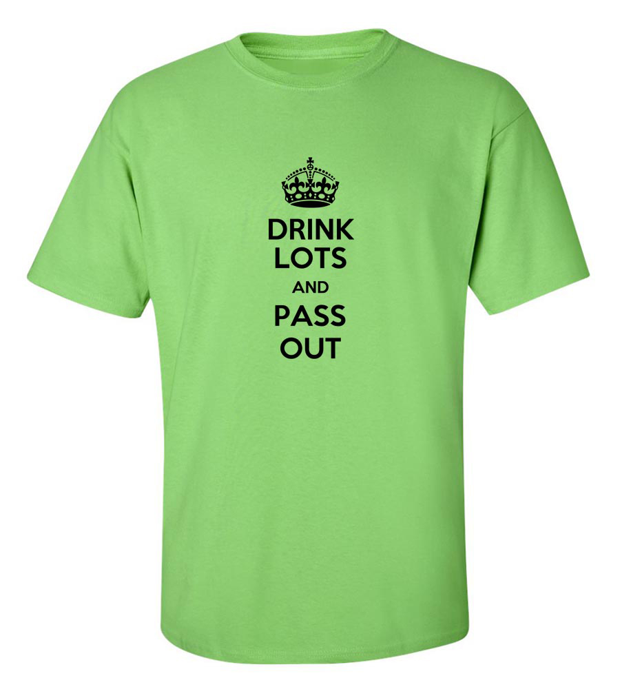 Drink Lots And Pass Out Funny T Shirt