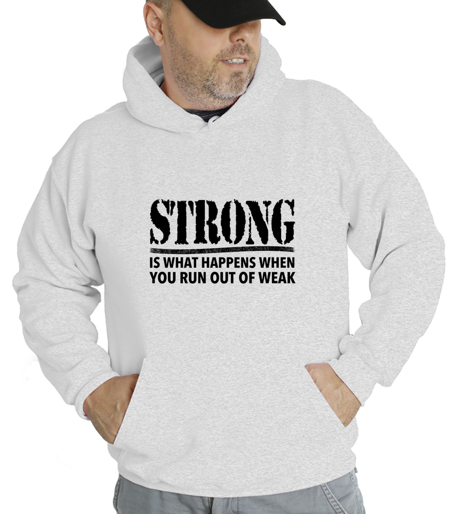 Strong Is What Happens When You Run Out Of Weak Hooded Sweatshirt