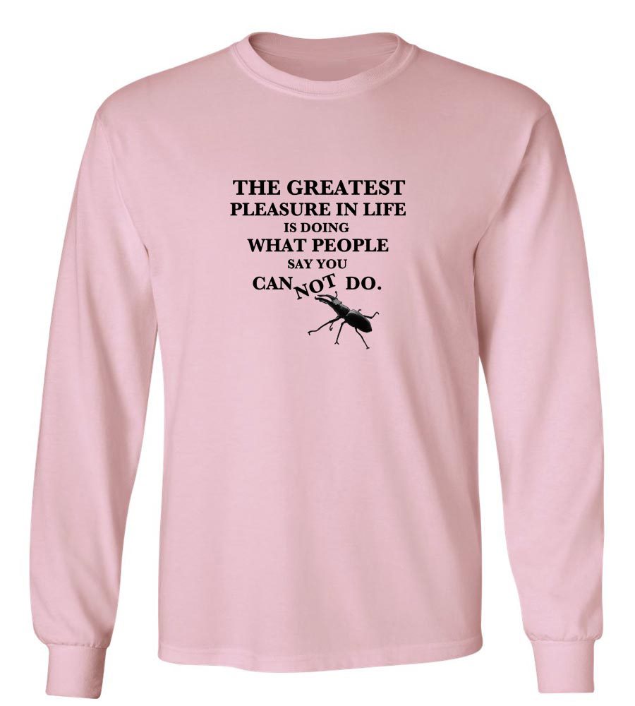 The Greatest Pleasure in this Life Long Sleeve T-Shirt