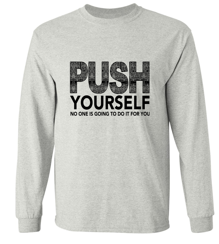 Push Yourself No One Is Going To Do It For You Long Sleeve T-shirt
