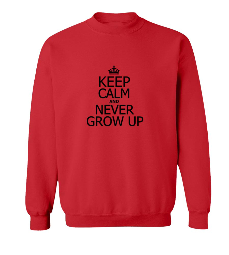 Keep Calm and Never Grow Up Crew Neck Sweatshirt