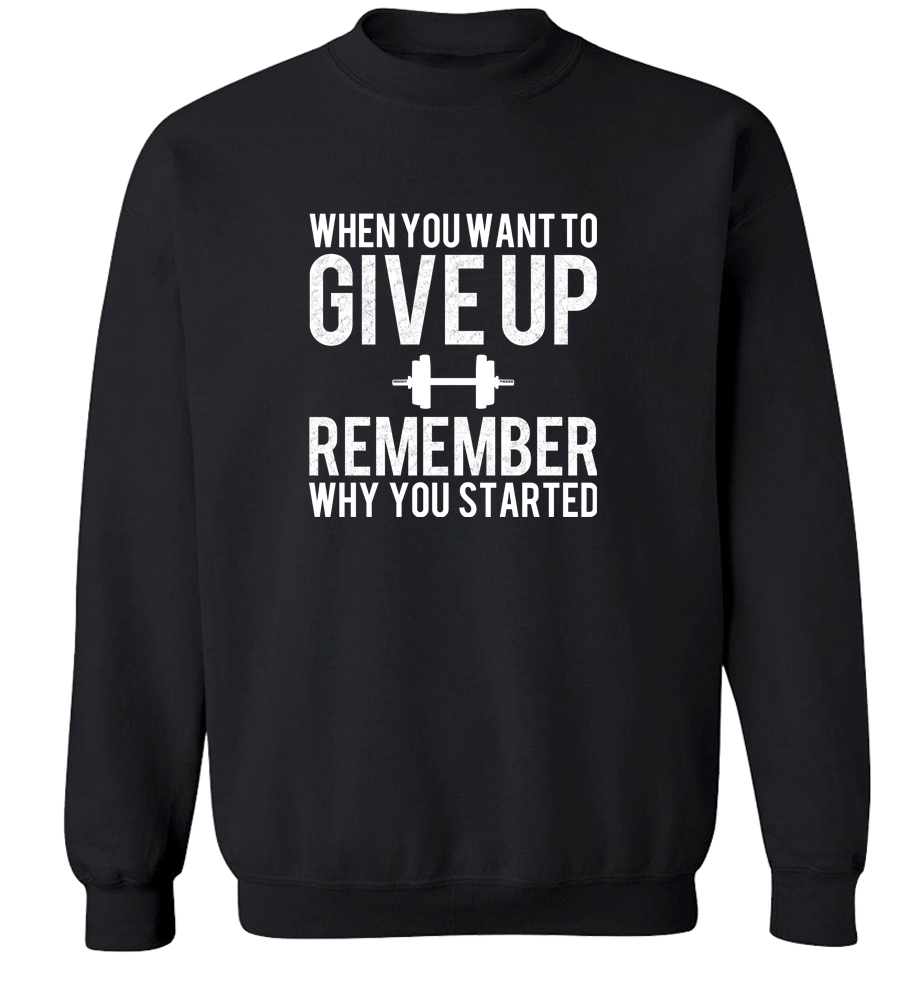 When You Want To Give Up Remember Why You Started Crew Neck Sweatshirt