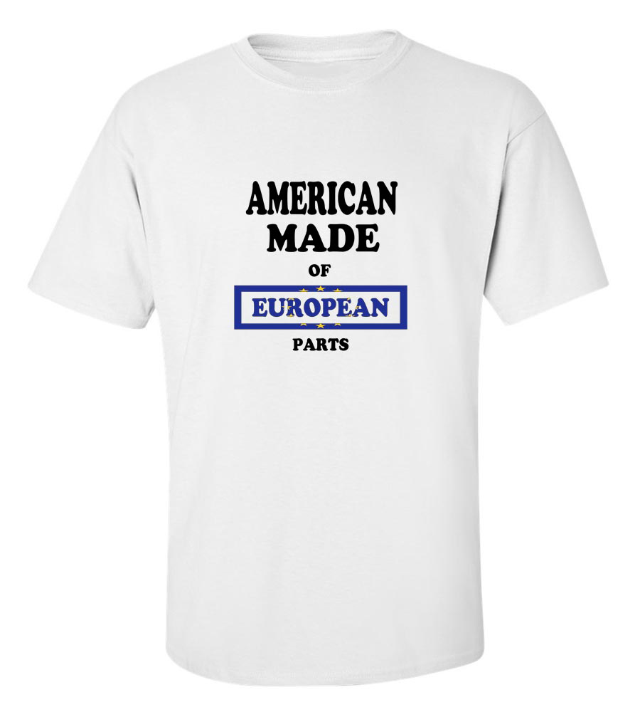 American Made of European Parts T Shirt