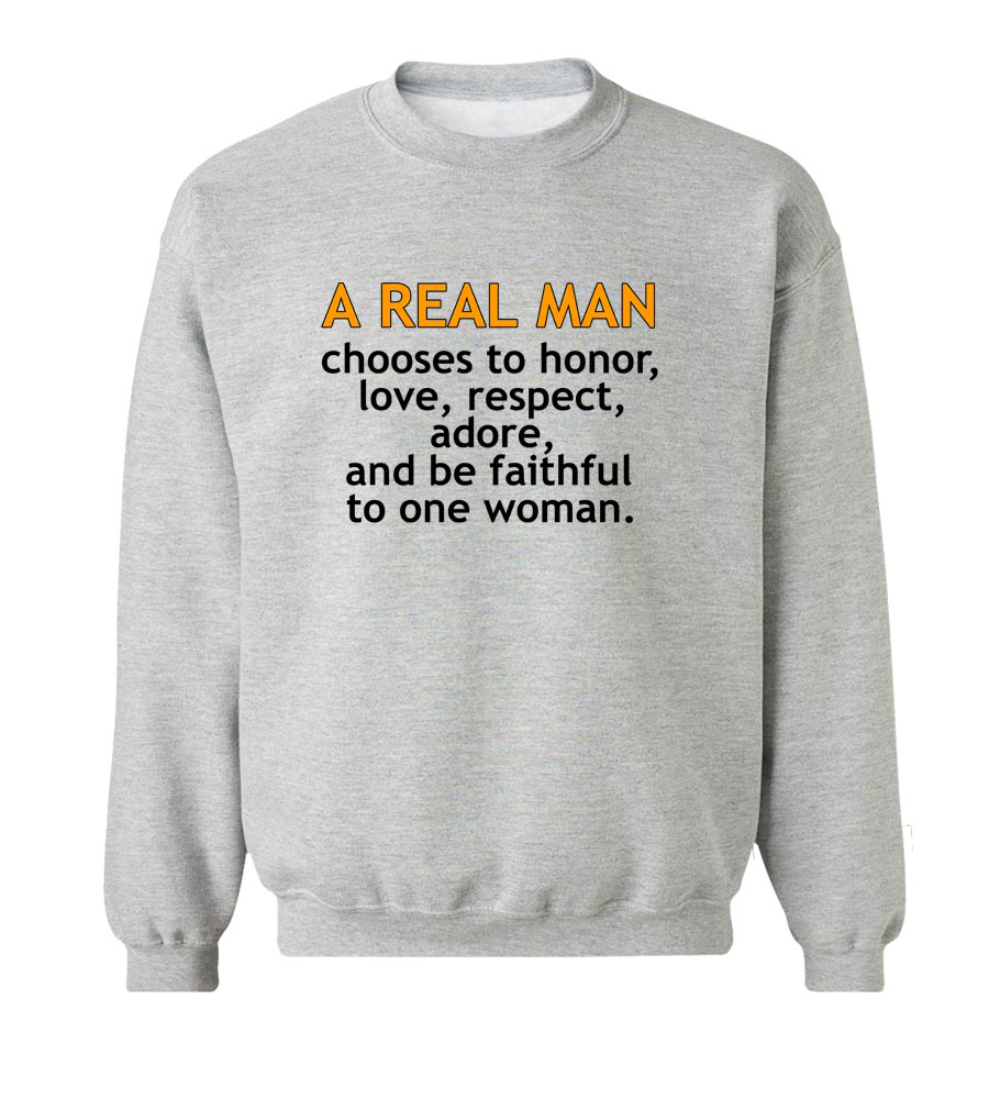 A Real Man Chooses One Woman Crew Neck Sweatshirt